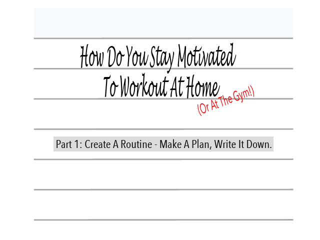 How Do You Stay Motivated To Workout At Home Or The Gym