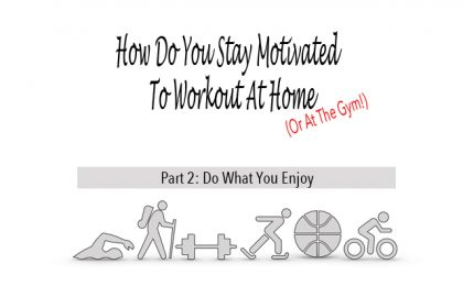 How Do You Stay Motivated To Workout At Home Or Gym