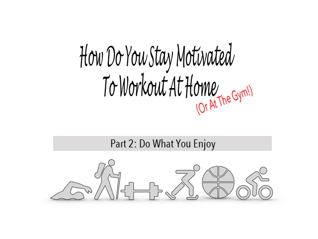 How To Stay Motivated To Workout Part 2 – Do What You Enjoy