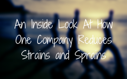 An Inside Look At How One Company Reduces Strains and Sprains