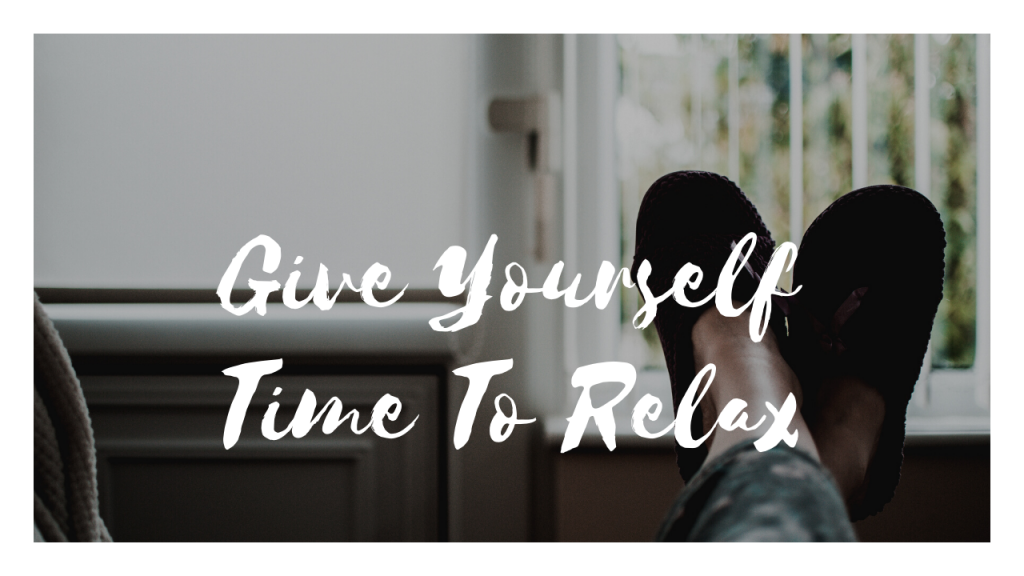 Give Yourself Time To Relax