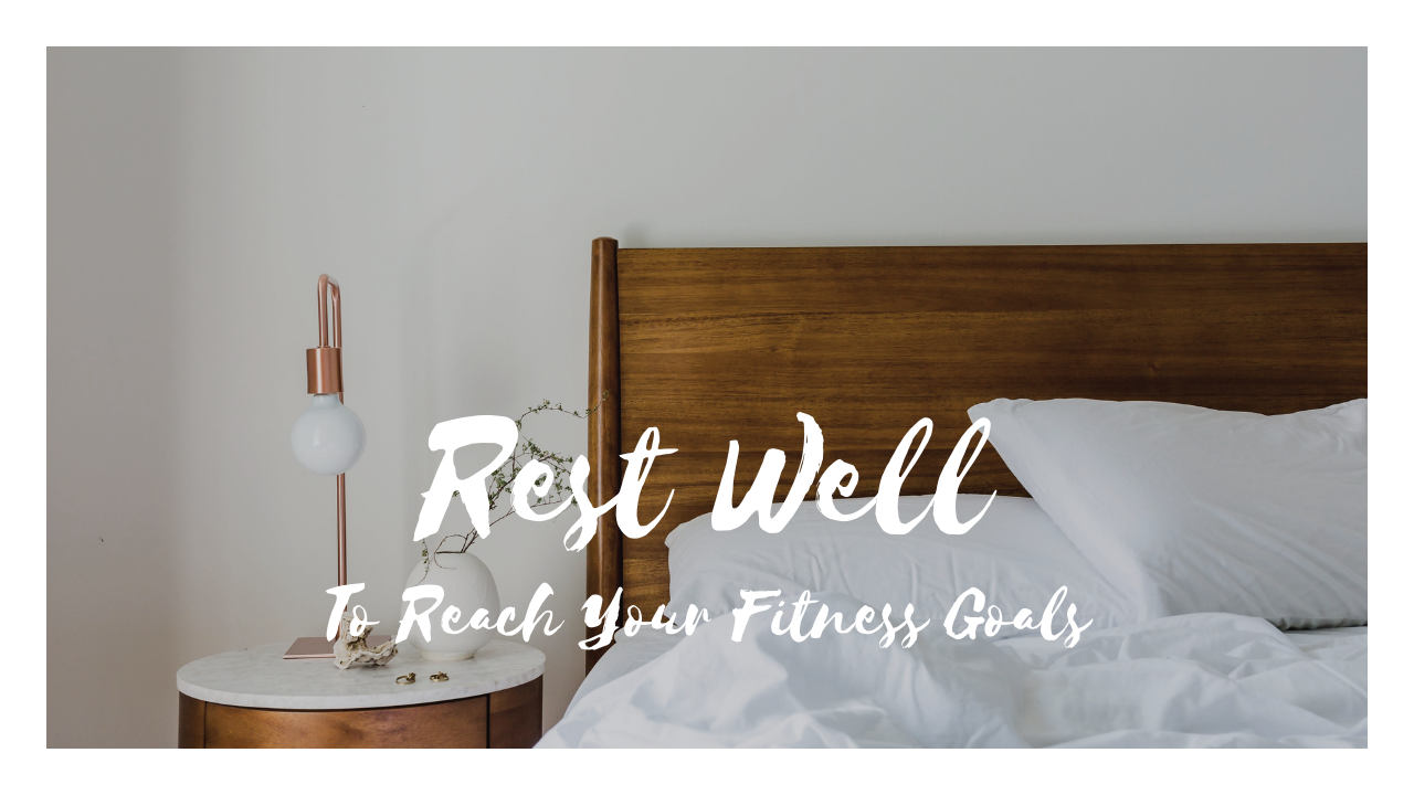 Rest Well To Reach Your Fitness Goals
