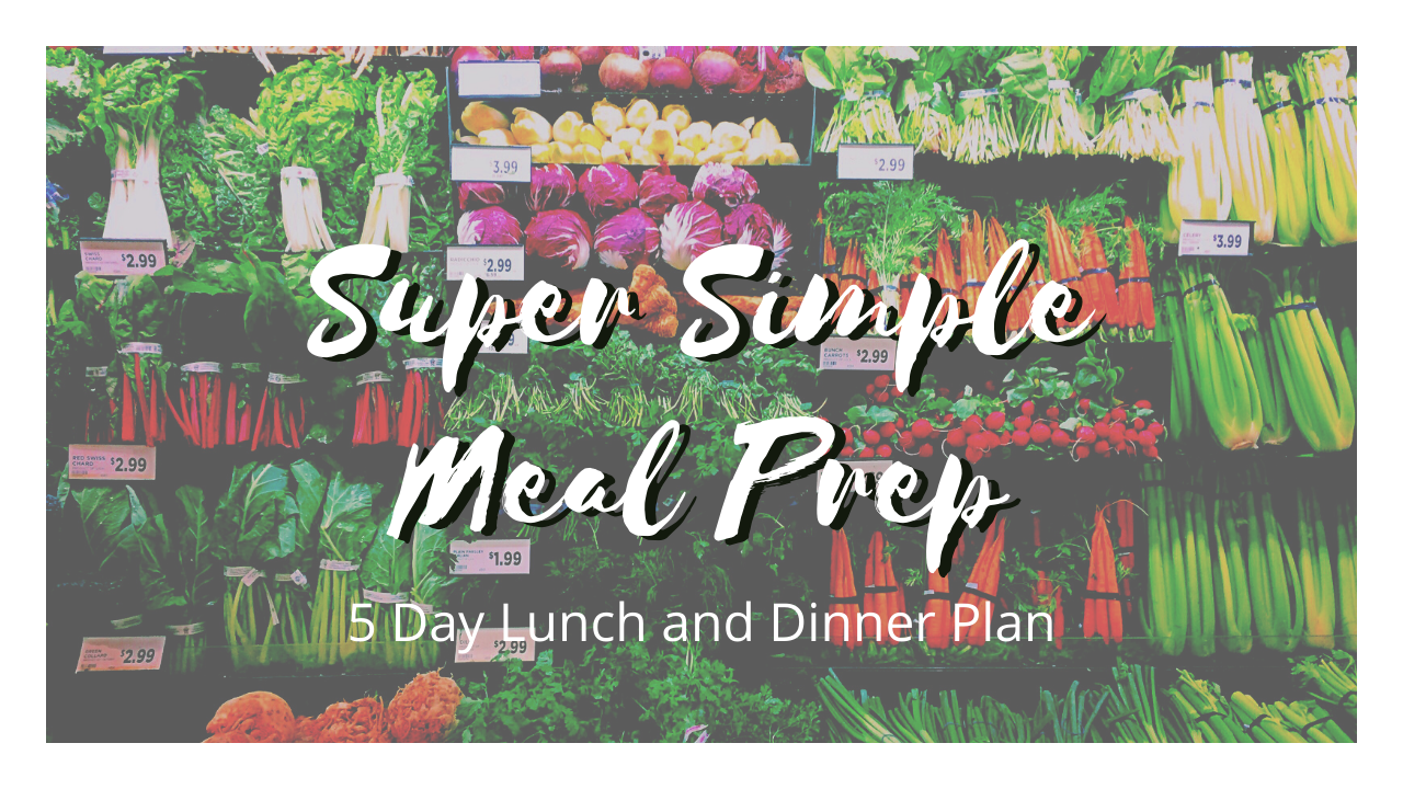 Super Simple 5 Day Lunch and Dinner Meal Prep